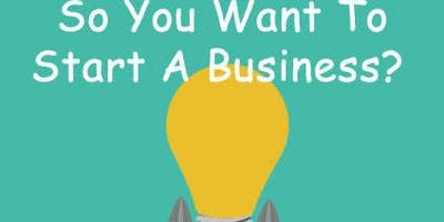Starting a Business - Where to Start - Afternoon Session