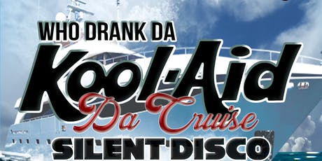 WHO DRANK DA KOOL-DA CRUISE tickets
