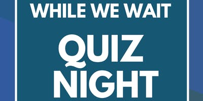 While We Wait Quiz Night (hosted by Franks Bar)