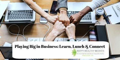 Playing Big in Business: Learn, Lunch & Connect - Kingston