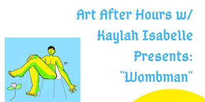 "Art After Hours w/ Kaylah Isabelle Presents: ""Wombman"""