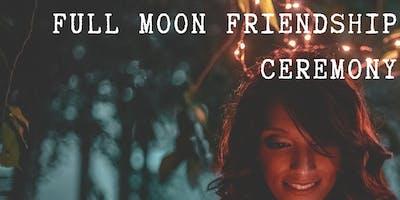 Full Moon Friendship Ceremony