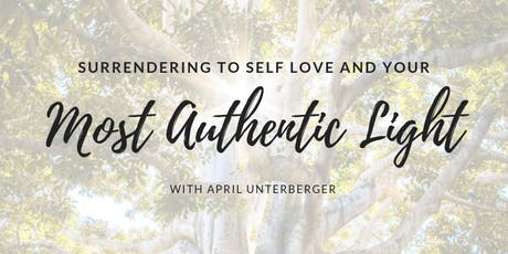 Surrendering to Self Love and Your Most Authentic Light tickets