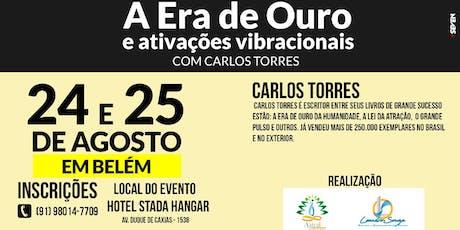 CURSO ERA DO OURO E ATIVIDADES VIBRACIONAIS COM O ESCRITOR DE RENOME INTERNACIONAL CARLOS TORRES - INÉDITO EM BELÉM!!!!! ingressos