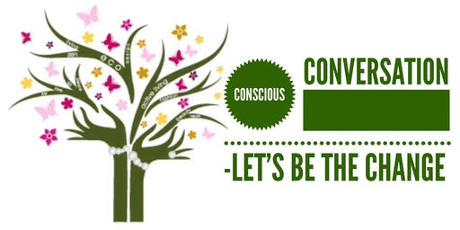 CONSCIOUS CONVERSATION - let's be the change