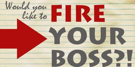 FIRE your BOSS and START your OWN BUSINESS! tickets
