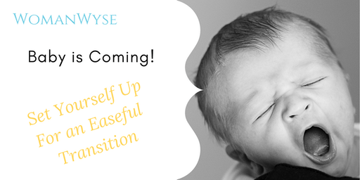 Baby is Coming! Set Yourself Up for an Easeful Transition