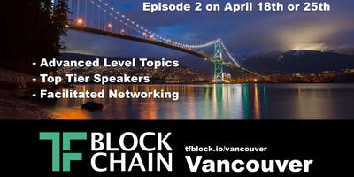 TF Blockchain Vancouver - Evening Event Series: Episode 2 - April 18th or 25th