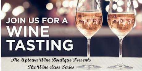 "The Uptown Wine Boutique Present ""The Wine Class Series""  tickets"