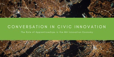 Conversation in Civic Innovation: The Role of Apprenticeships in the MA Innovation Economy