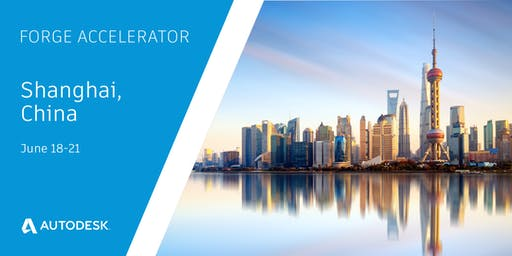 Autodesk Forge Accelerator - Shanghai (June 18-21)