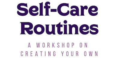 Self-Care Routines: A Workshop on Creating Your Own