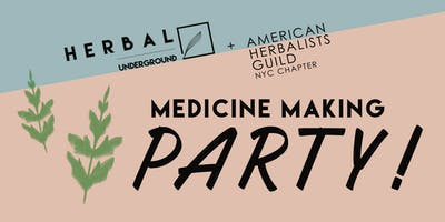 Herbal Underground + AHG NYC Chapter Medicine Making Party