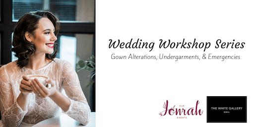 Wedding Workshop Series: Gown Alterations, Undergarments, and Emergencies