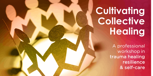 Cultivating Collective Healing: Trauma healing, resilience, and self-care