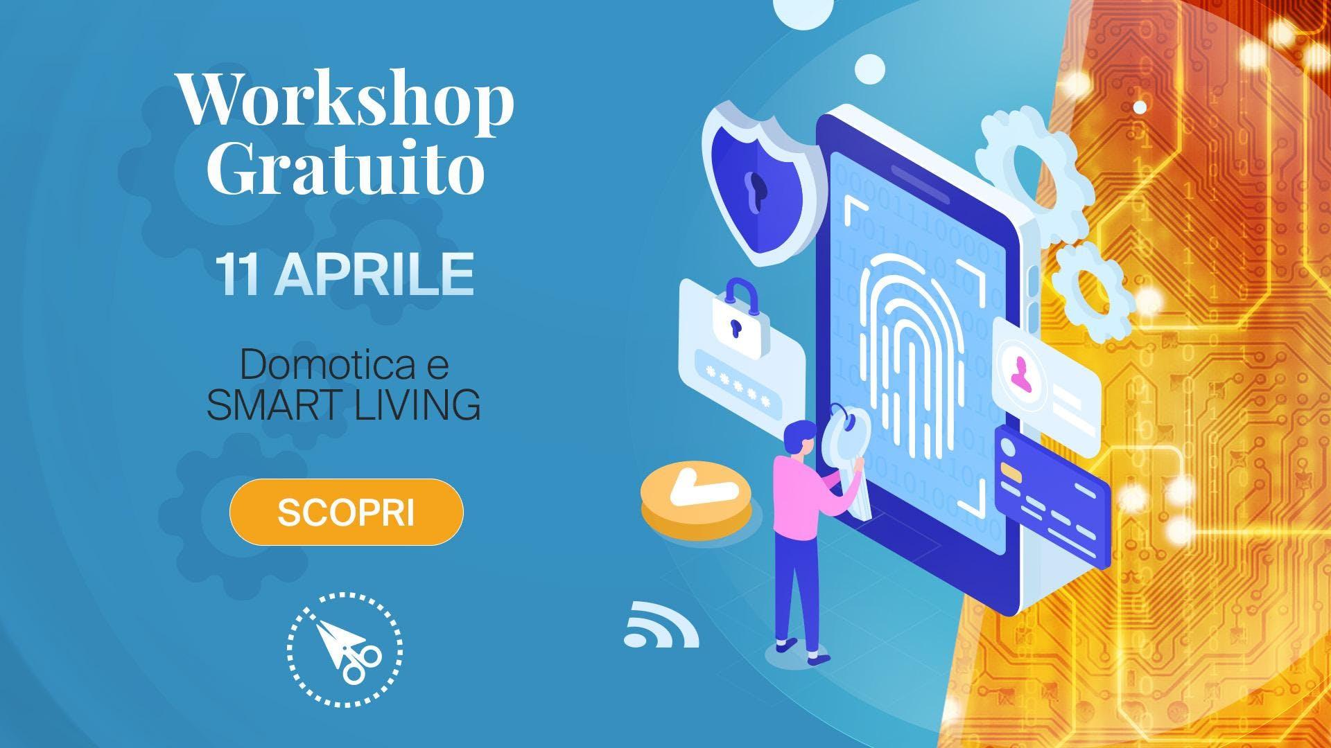 Workshop GRATUITO -> Domotica e SmartLiving: