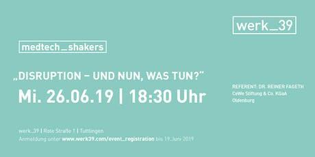 """medtech_shakers """"Disruption - und nun, was tun?"""" Tickets"""