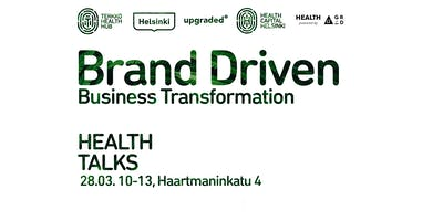 Health Talks: Brand Driven Business Transformation