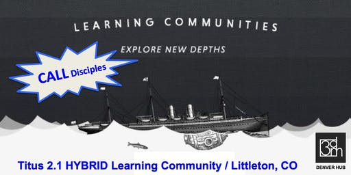 Titus 2.1 HYBRID Learning Community / Immersion #2: CALL Disciples