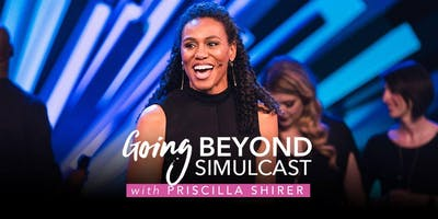 Women's Conference: Going Beyond Simulcast with Priscilla Shirer