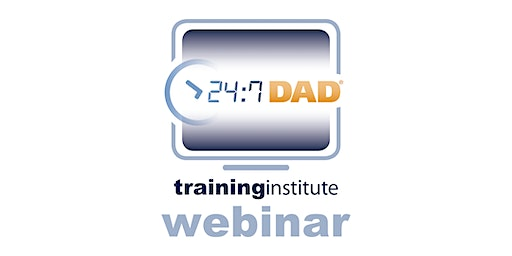 Webinar Training: 24/7 Dad® - February 4th, 2020
