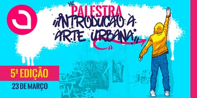 Palestra - Introdução à Arte Urbana - 5ª Ediç
