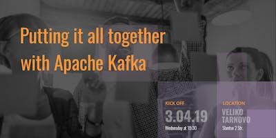 Putting it all together with Apache Kafka - Veliko Tarnovo