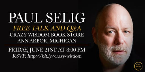 SOLD OUT - Paul Selig: Free Talk and Q&A in Ann Arbor