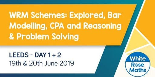 WRM Schemes: Explored, Bar Modelling, CPA and Reasoning & Problem Solving (Leeds Day 1 + 2) KS3/KS4
