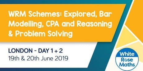 WRM Schemes: Explored, Bar Modelling, CPA and Reasoning & Problem Solving (London Day 1 + 2) KS3/KS4 tickets