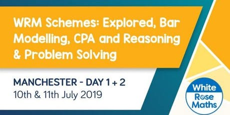 WRM Schemes: Explored, Bar Modelling, CPA and Reasoning & Problem Solving (Manchester Day 1 + 2) KS3/KS4 tickets