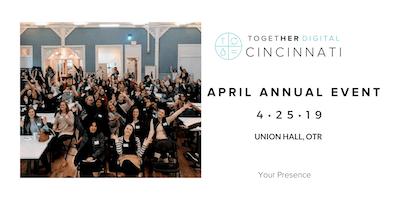 Cincinnati TogetherDigital April Annual Event: Your Presence