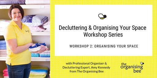 Organising Your Space Workshop with Professional Organiser, Amy Kennedy