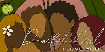 Dear Black Girl, I Love You - A Self-Love, Self-Worth, and Self-Care Workshop