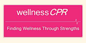 Wellness CPR - Finding Wellness through Strengths
