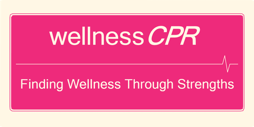 Wellness CPR - Finding Wellness through Strengths