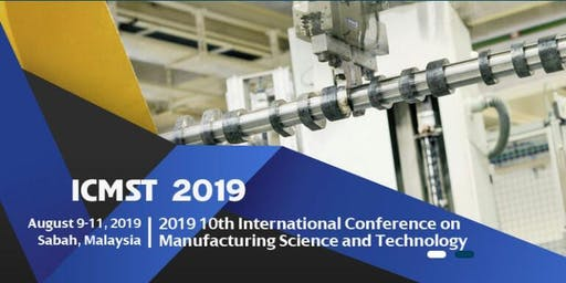 2019 10th International Conference on Manufacturing Science and Technology (ICMST 2019)