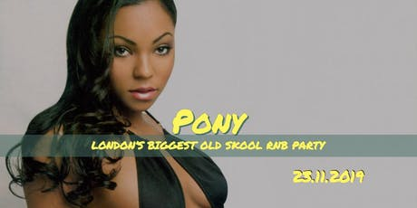 Pony - London's Biggest Old Skool RnB Party tickets