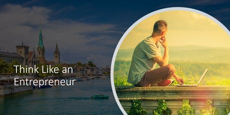 Think Like an Entrepreneur - Zurich 19th July tickets