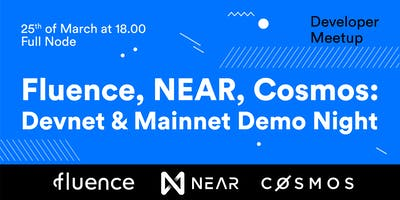Fluence, NEAR, Cosmos: Devnet & Mainnet Demo Night