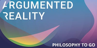 ARGUMENTED REALITY. PHILOSOPHY TO GO