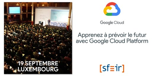 Atelier Google Cloud Platform par SFEIR - session de Luxembourg