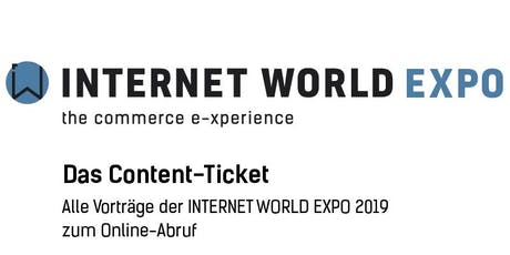 INTERNET WORLD EXPO 2019– the commerce e-xperience - Das Content-Ticket Tickets