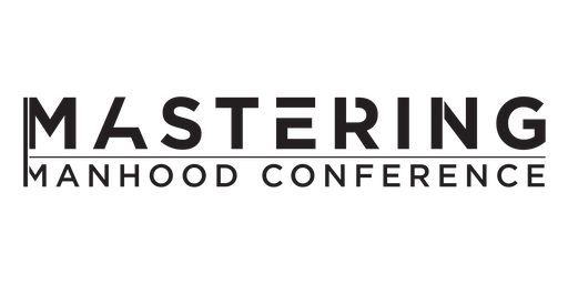 Mastering Manhood Conference 2019