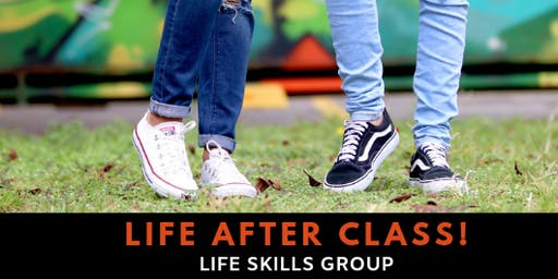 'LIFE AFTER CLASS-LIFE SKILLS GROUP'