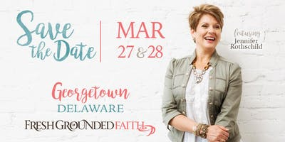 Fresh Grounded Faith - Georgetown, DE - Mar 27-28, 2020
