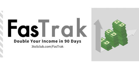 FasTrak: 90 Day Double Your Income Challenge October 2019 tickets