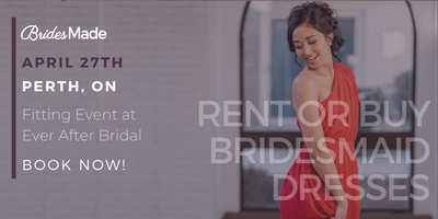BridesMade + Ever After Bridal Dress Fitting Event - PERTH, ON - APRIL 27, 2019