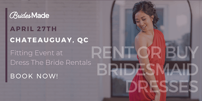 BridesMade + Dress The Bride Rentals Dress Fitting Event - CHATEAUGUAY, QC - APRIL 27, 2019