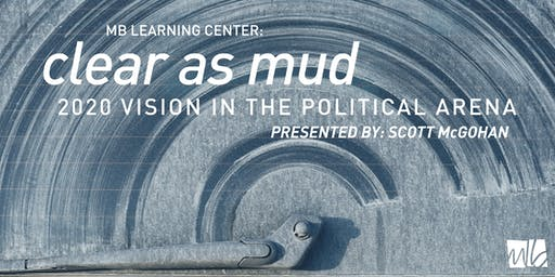Clear as mud:  2020 Vision in the Political Arena